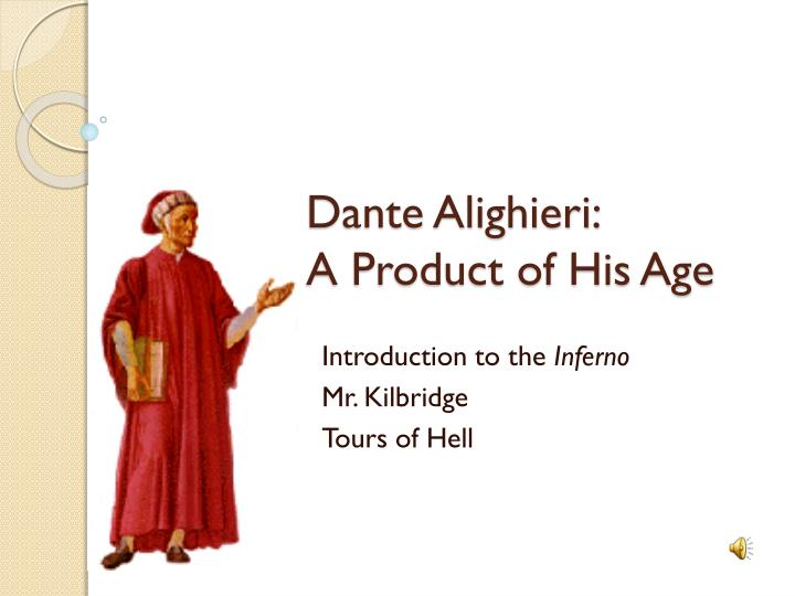 dante alighieri a product of his age n.