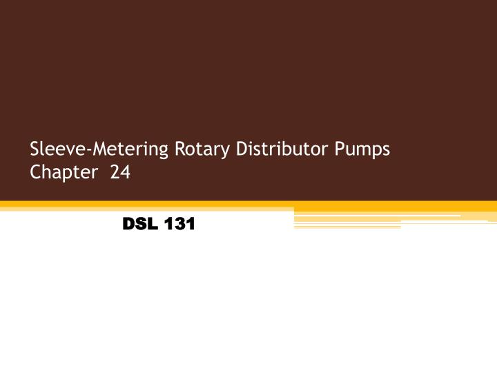 PPT - Sleeve-Metering Rotary Distributor Pumps Chapter 24 PowerPoint