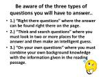 be aware of the three types of questions you will have to answer