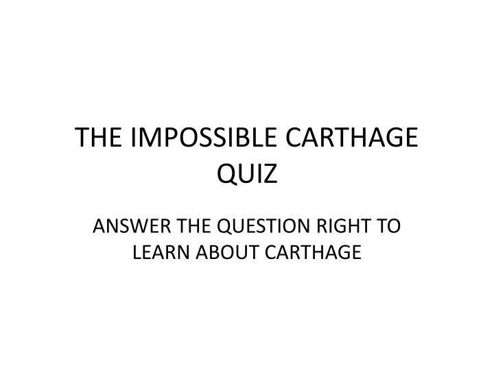 the impossible carthage quiz n.