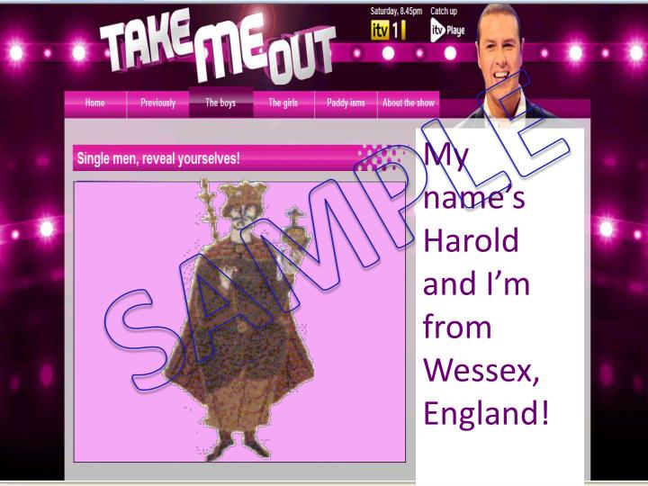 My name's Harold and I'm from Wessex, England!
