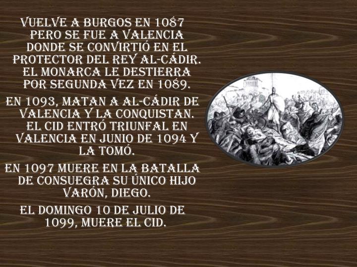 Vuelve a Burgos en 1087 pero se fue a Valencia donde se convirtió en el protector del rey Al-