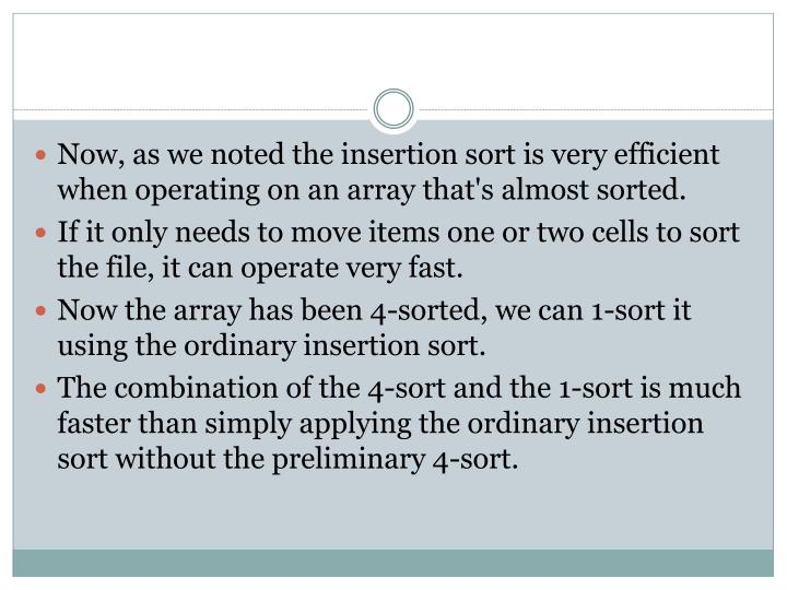 Now, as we noted the insertion sort is very efficient when operating on an array that's almost sorted.
