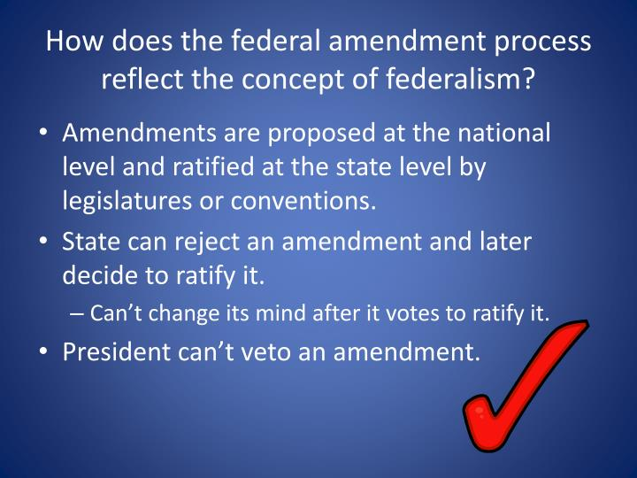How does the federal amendment process reflect the concept of federalism?
