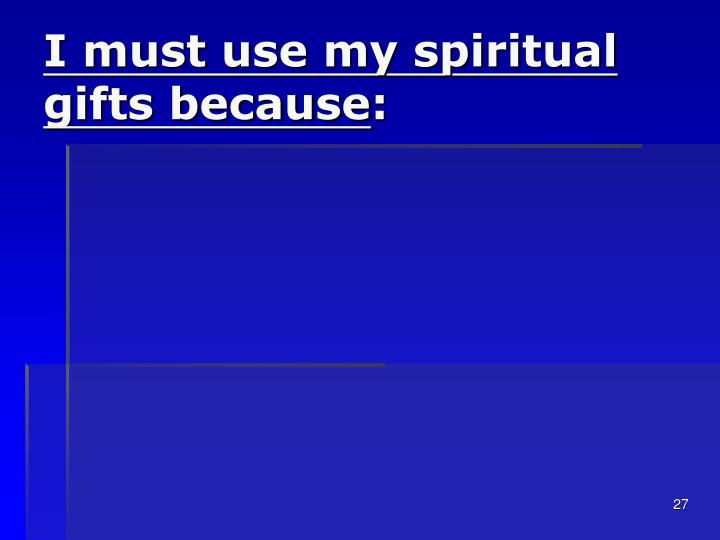 I must use my spiritual gifts because