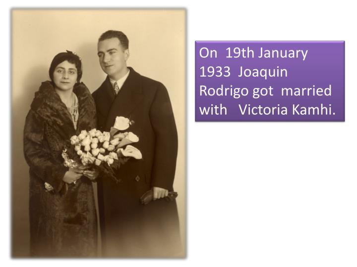 On  19th January 1933  Joaquin Rodrigo got  married with   Victoria