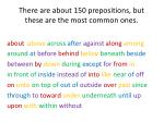 there are about 150 prepositions but these are the most common ones