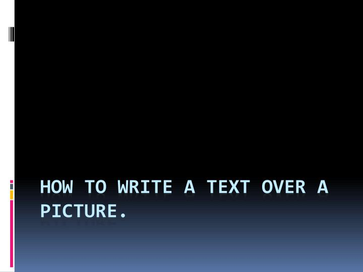 How to write a text over a picture