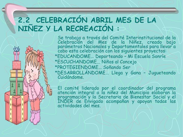 2.2  CELEBRACIÓN ABRIL MES DE LA NIÑEZ Y LA RECREACIÓN :