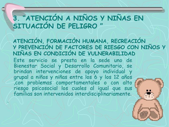 """3. """"ATENCIÓN A NIÑOS Y NIÑAS EN SITUACIÓN DE PELIGRO """""""