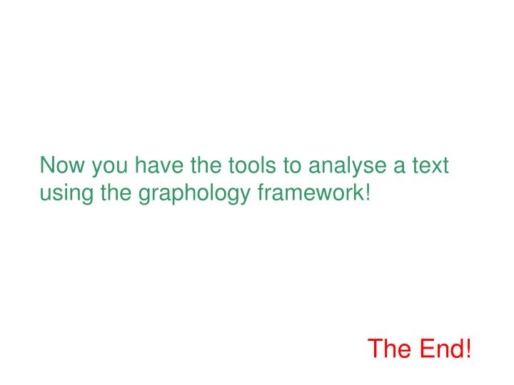 Now you have the tools to analyse a text using the graphology framework!