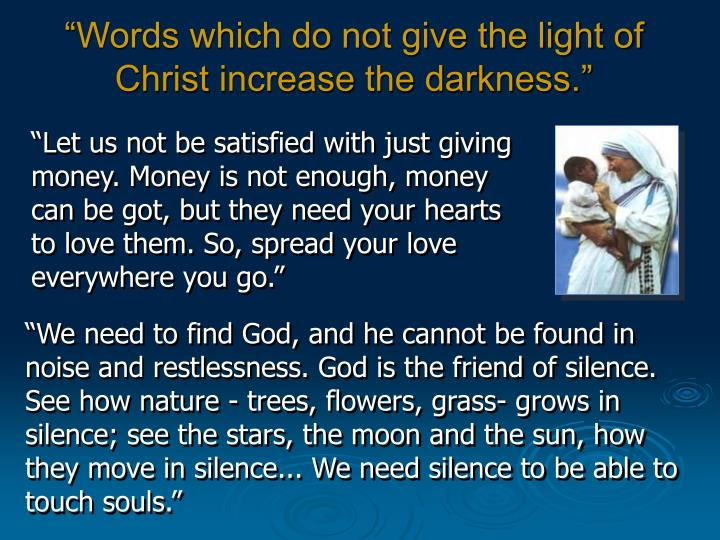 """""""Words which do not give the light of Christ increase the darkness."""""""