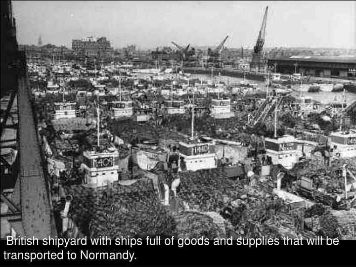 British shipyard with ships full of goods and supplies that will be transported to Normandy.
