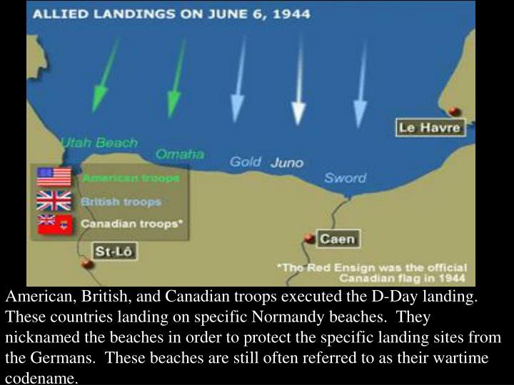 American, British, and Canadian troops executed the D-Day landing.  These countries landing on speci...