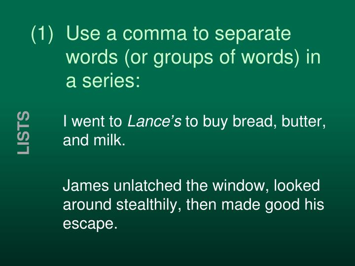 (1) Use a comma to separate words (or groups of words) in a series: