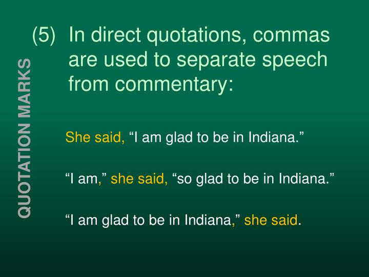 (5)In direct quotations, commas are used to separate speech from commentary: