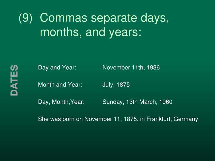 (9)Commas separate days,