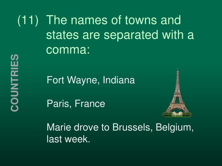 (11)  The names of towns and     states are separated with a   comma: