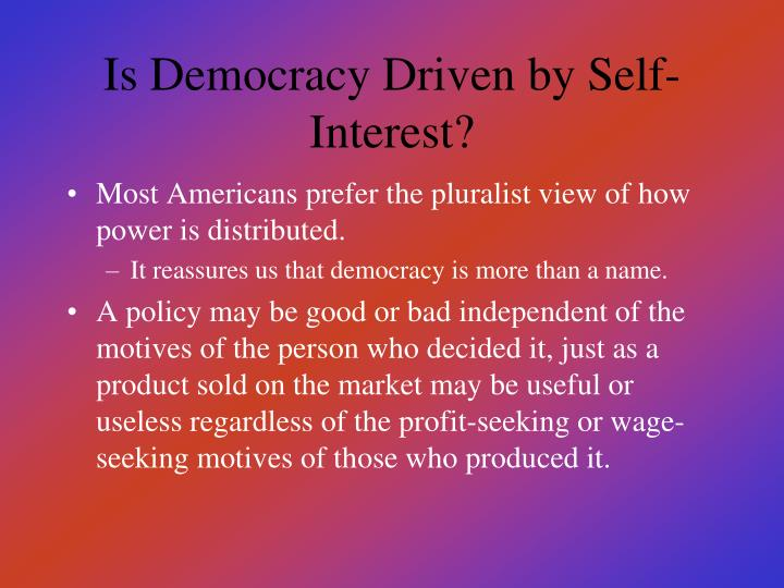Is Democracy Driven by Self-Interest?