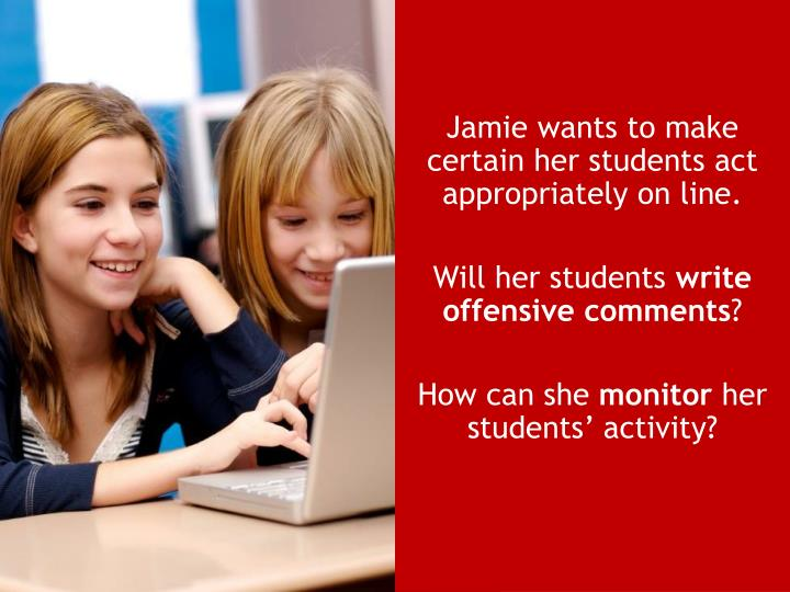 Jamie wants to make certain her students act appropriately on line.