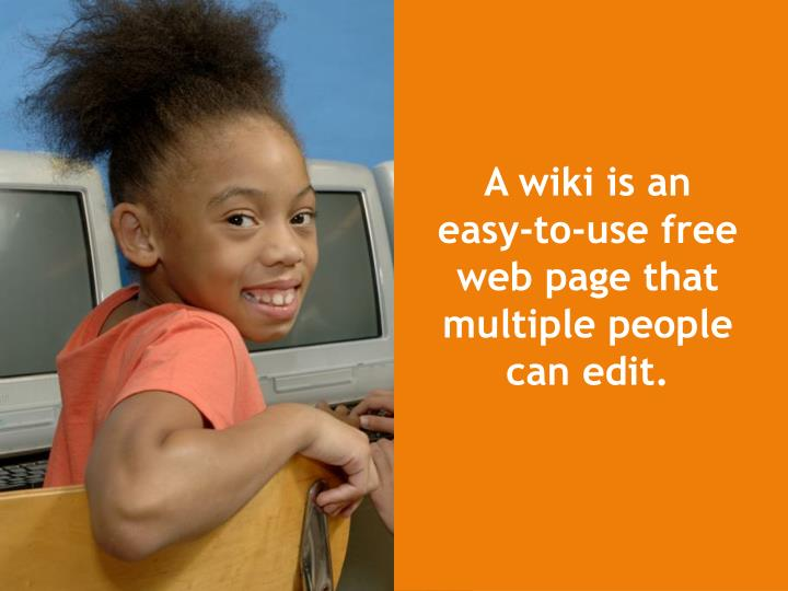 A wiki is an easy-to-use free web page that multiple people can edit.