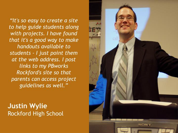 """""""It's so easy to create a site to help guide students along with projects. I have found that it's a good way to make handouts available to students - I just point them at the web address. I post links to my PBworks Rockford's site so that parents can access project guidelines as well."""""""