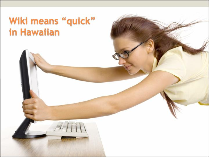 Wiki means quick in hawaiian
