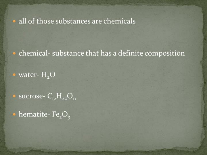 all of those substances are chemicals