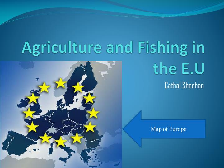 Agriculture and fishing in the e u