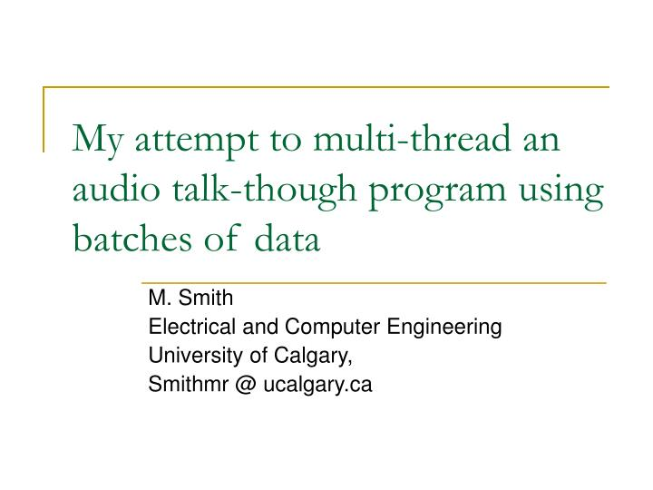 my attempt to multi thread an audio talk though program using batches of data n.