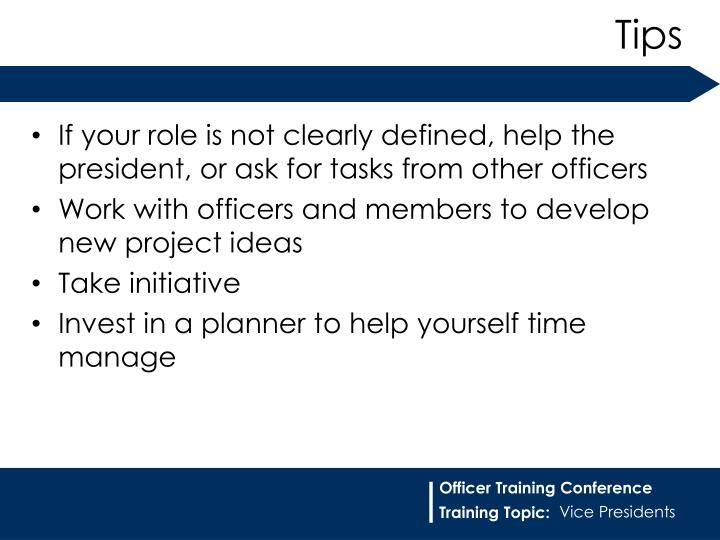 If your role is not clearly defined, help the president, or ask for tasks from other officers