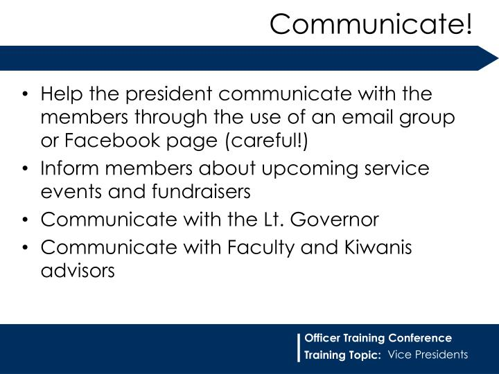 Help the president communicate with the members through the use of an email group or Facebook page (careful!)