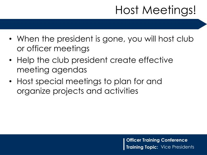 When the president is gone, you will host club or officer meetings