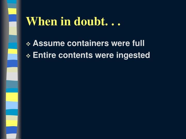 When in doubt. . .
