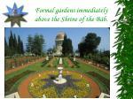 formal gardens immediately above the shrine of the b b