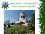 today with its colonnade golden dome and terraced gardens