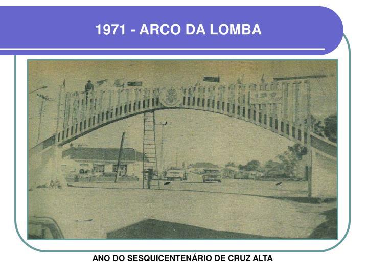 1971 - ARCO DA LOMBA