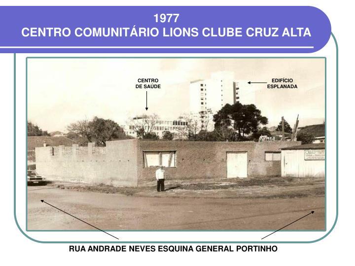 1977                                                                                     CENTRO COMUNITÁRIO LIONS CLUBE CRUZ ALTA