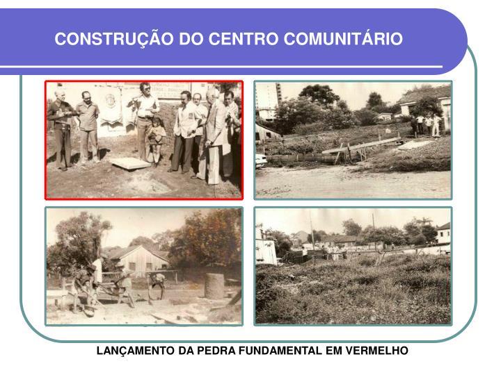 CONSTRUÇÃO DO CENTRO COMUNITÁRIO