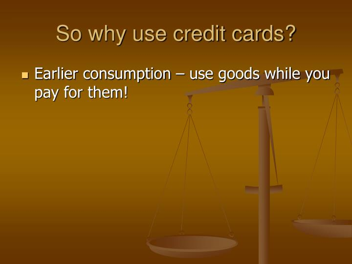 So why use credit cards?