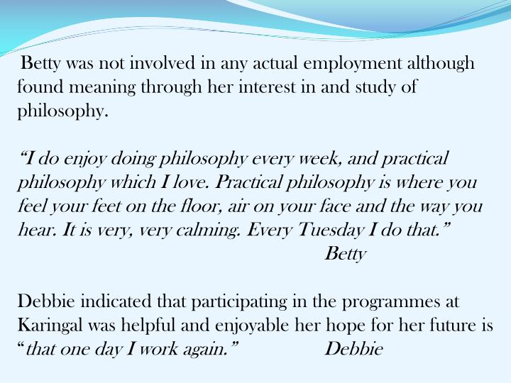 Betty was not involved in any actual employment although found meaning through her interest in and study of philosophy.