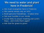 we need to water and plant here in frederick