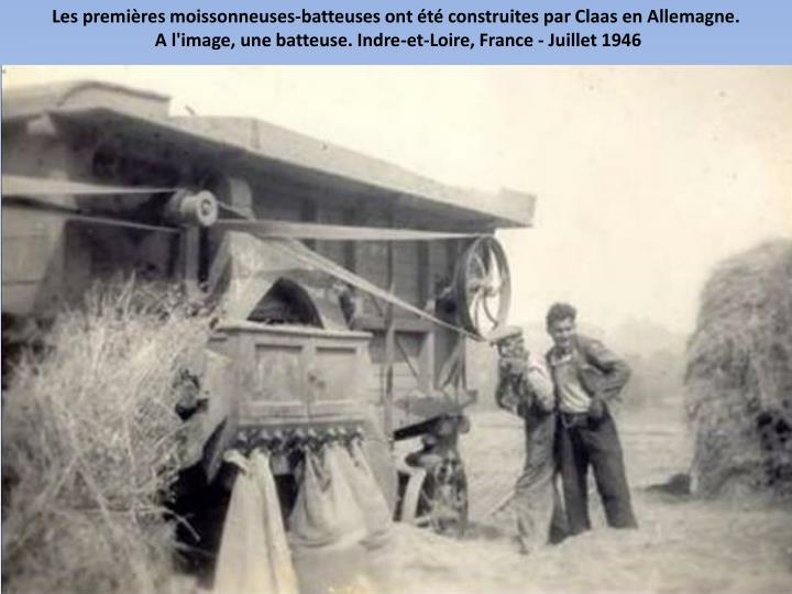 Les premières moissonneuses-batteuses ont été construites par Claas en Allemagne.