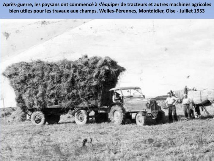 Après-guerre, les paysans ont commencé à s'équiper de tracteurs et autres machines agricoles bien utiles pour les travaux aux champs. Welles-Pérennes, Montdidier, Oise - Juillet 1953