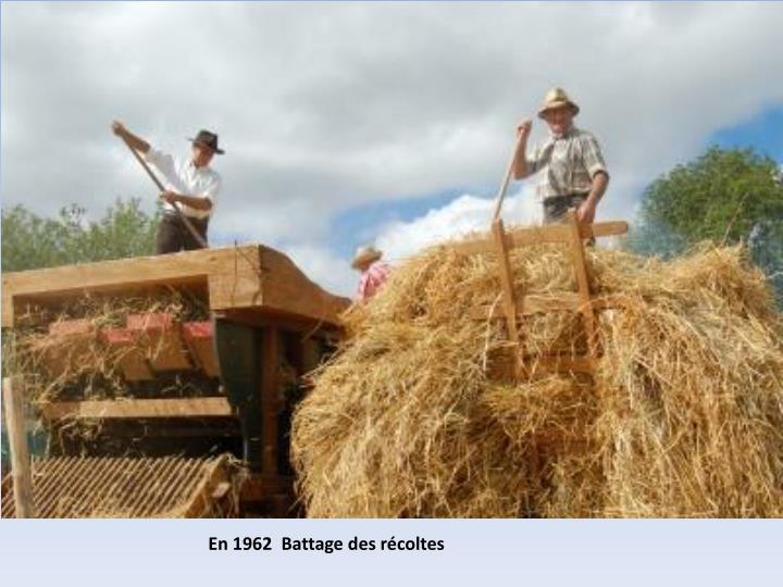 En 1962  Battage des récoltes