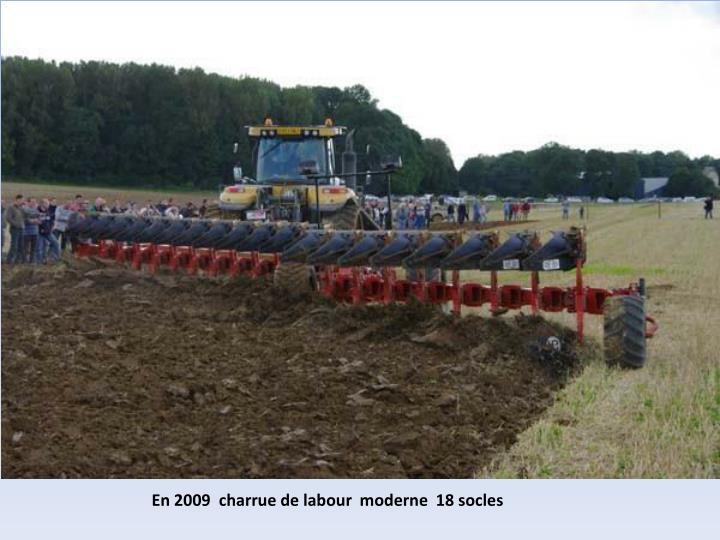 En 2009  charrue de labour  moderne  18 socles