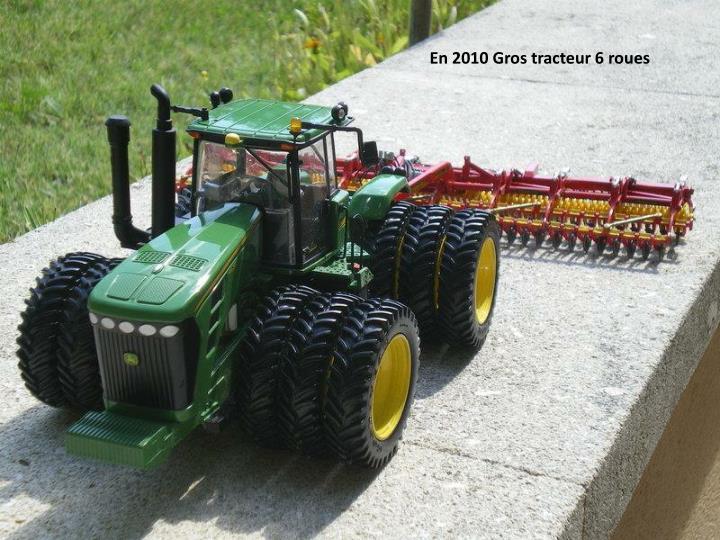 En 2010 Gros tracteur 6 roues