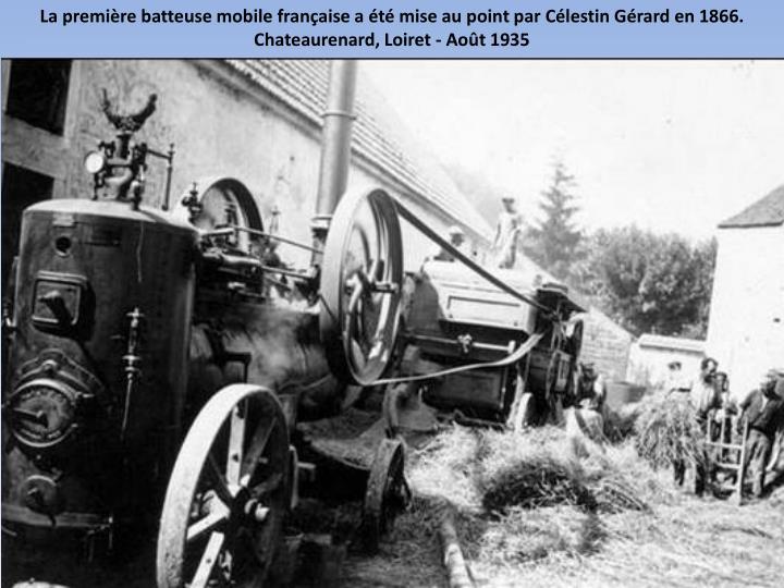 La première batteusemobile française a été mise au point par CélestinGérard en 1866. Chateaurenard, Loiret - Août 1935