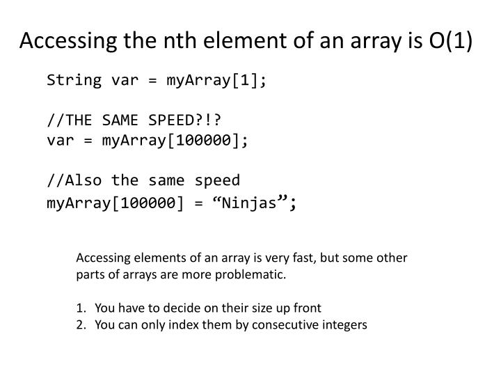 Accessing the nth element of an array is O(1)
