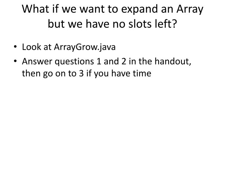 What if we want to expand an Array but we have no slots left?
